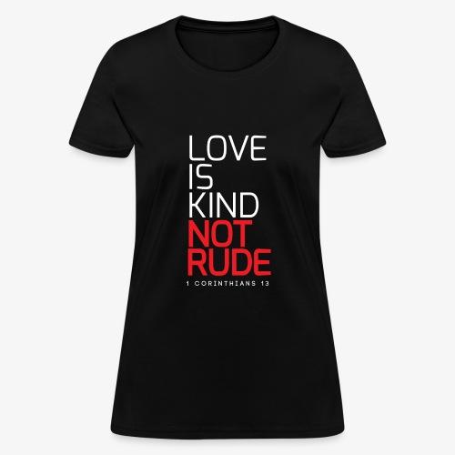 LOVE IS KIND NOT RUDE - Women's T-Shirt