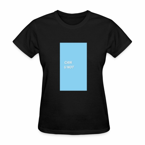 CAN U NOT - Women's T-Shirt
