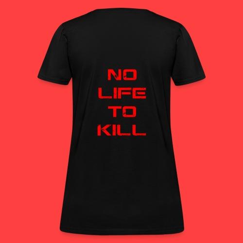 No Life To Kill - Women's T-Shirt