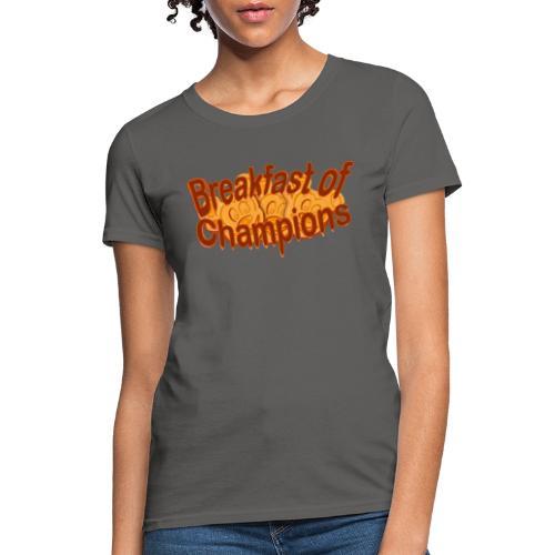 Breakfast of Champions - Women's T-Shirt