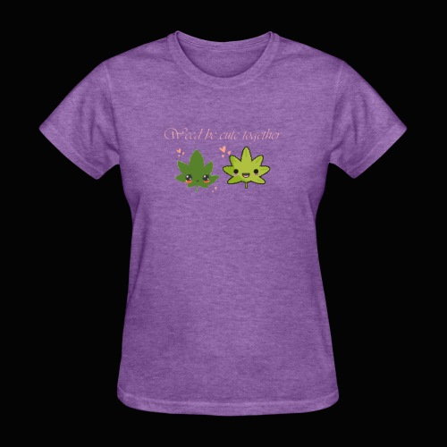 Weed Be Cute Together - Women's T-Shirt
