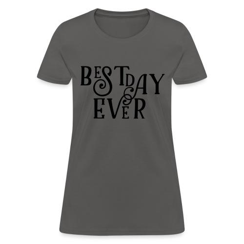 Best Day Ever Fancy - Women's T-Shirt