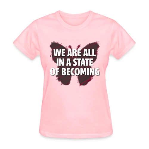 We are all in a state of Becoming, inspirational - Women's T-Shirt