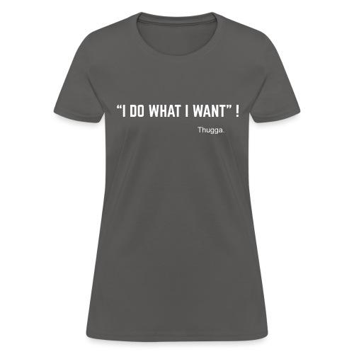 I do what I want - Women's T-Shirt