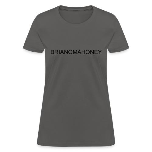 BRIANOMAHONEY - Women's T-Shirt