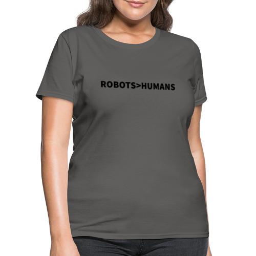 ROBOTS ARE GREATER THAN HUMANS (Dark) - Women's T-Shirt