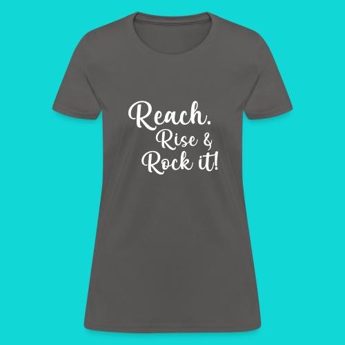 reach rise and rock it - Women's T-Shirt
