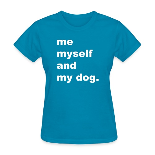 Me Myself And My Dog - Women's T-Shirt