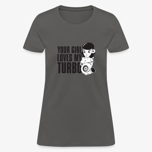 you girl loves my turbo - Women's T-Shirt