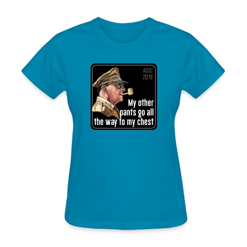 MacArthur: My pants go all the way to my chest - Women's T-Shirt
