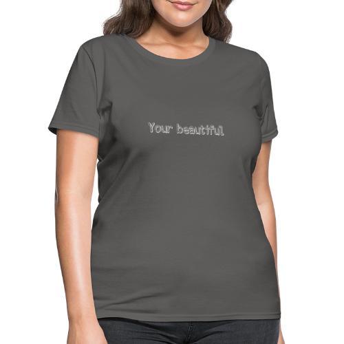 Your beautiful! - Women's T-Shirt