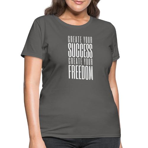 Create Your Success & Freedom - Women's T-Shirt