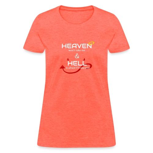 Heaven won't take me Hell is afraid I'll take over - Women's T-Shirt