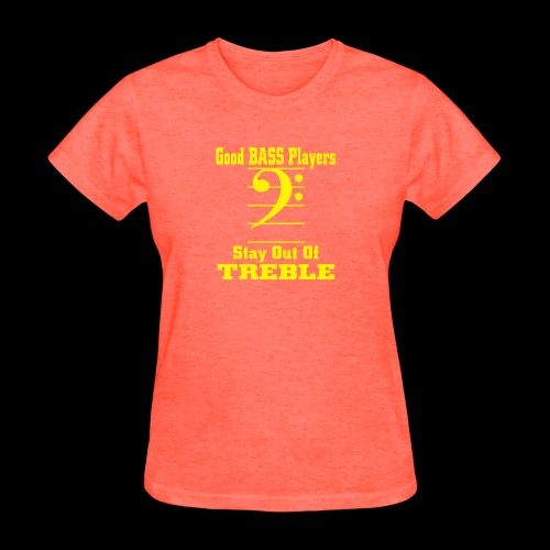 bass players stay out of treble - Women's T-Shirt