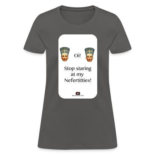 Oi, Stop Staring at my Nefertitties! - Women's T-Shirt