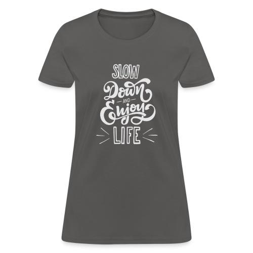 Slow down and enjoy life - Women's T-Shirt