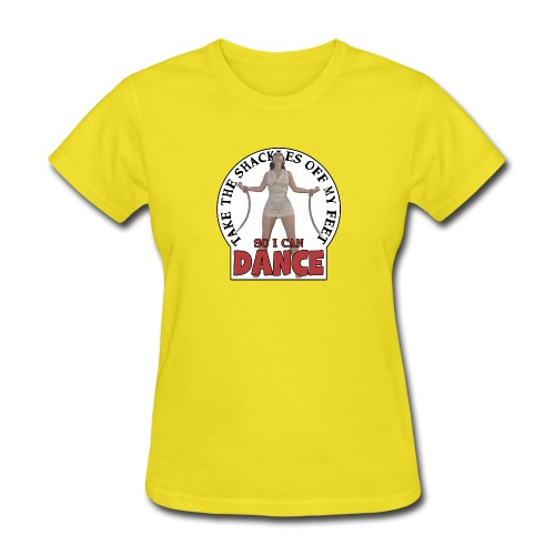 Take the shackles off my feet so I can dance - Women's T-Shirt