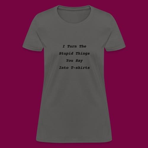 Turn Stupid - Women's T-Shirt