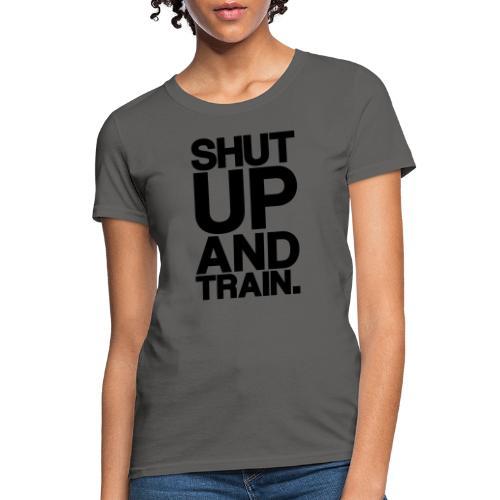 Shut Up Gym Motivation - Women's T-Shirt