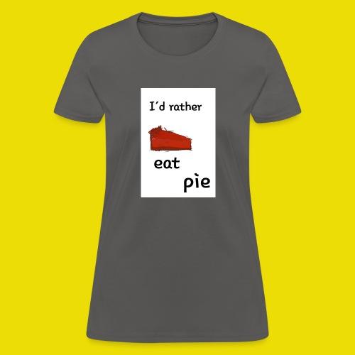 I'd Rather Eat Pie - Women's T-Shirt