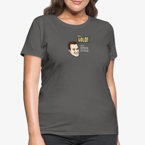 That's Gold! with Steve Hytner - Women's T-Shirt