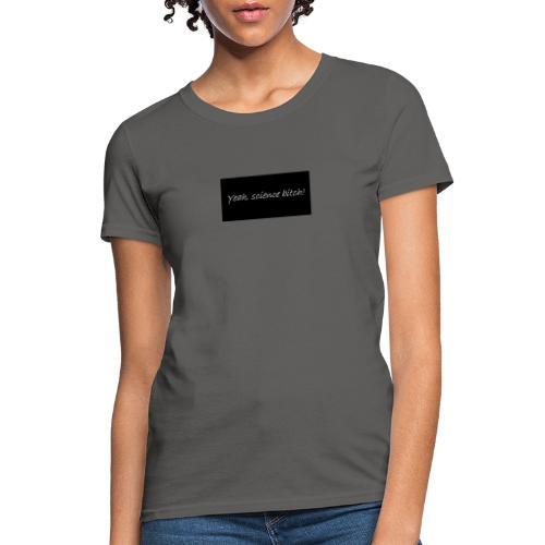 Science bitch - Women's T-Shirt