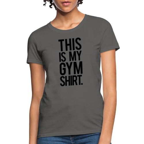 This is My Gym Shirt - Women's T-Shirt