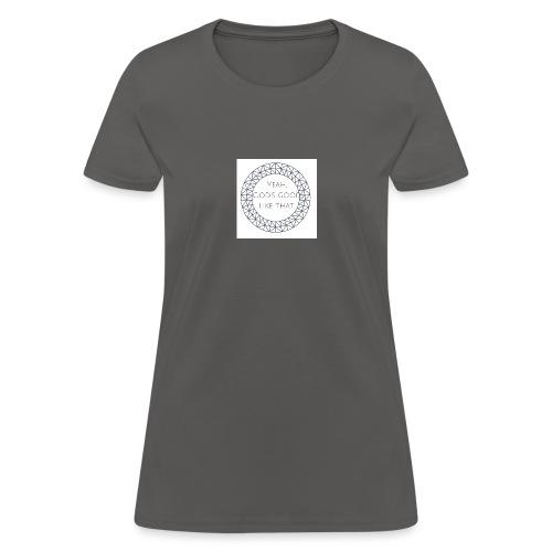 Yeah God s good like that - Women's T-Shirt