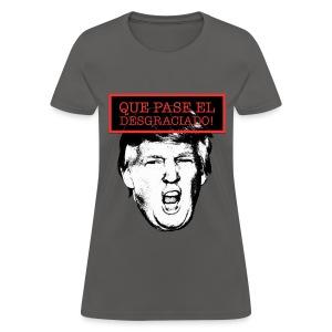 Que pase el desgraciado! - Women's T-Shirt