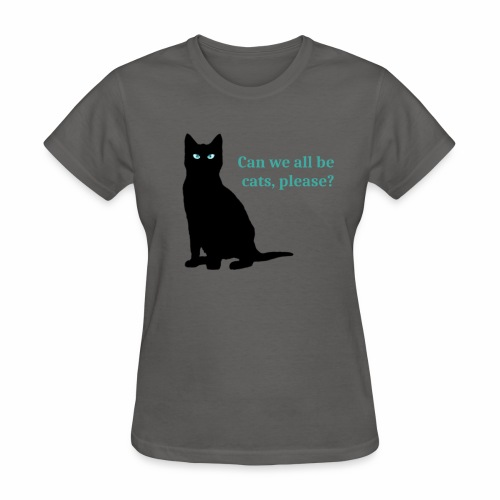 Can we all be cats, please? - Women's T-Shirt
