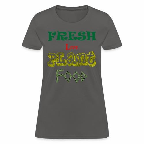 Fresh Live Plant Food - Women's T-Shirt