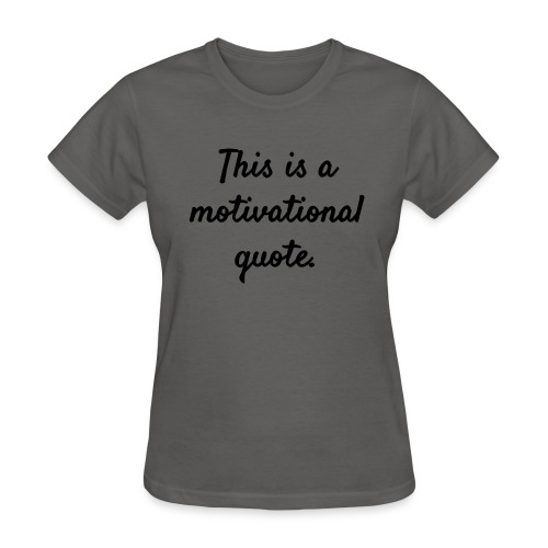 This is a Motivational Quote - Women's T-Shirt