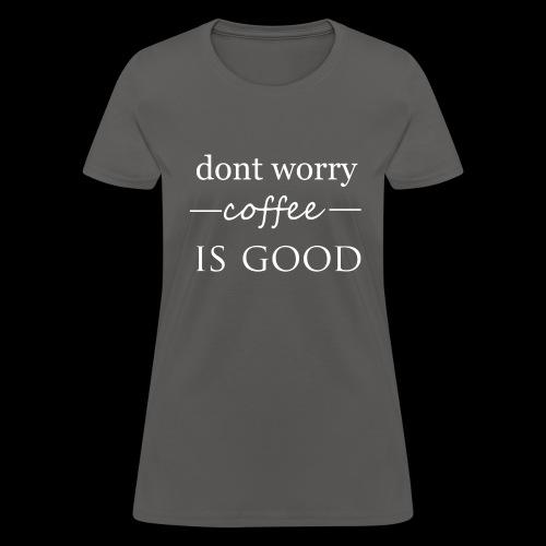 dont worry - Women's T-Shirt