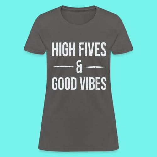 High Fives And Good Vibes Positive Inspirational - Women's T-Shirt