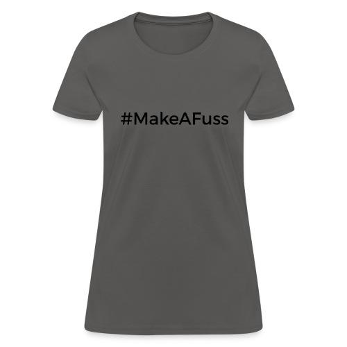 Make a Fuss hashtag - Women's T-Shirt