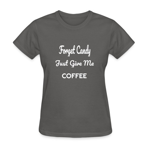 Funny Forget Candy Give Me Coffee - Women's T-Shirt