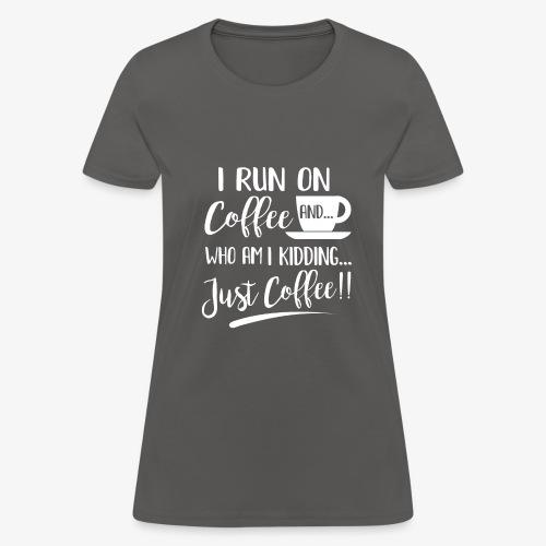 Do you run on Coffee? - Women's T-Shirt