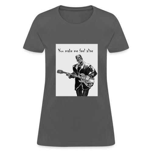 You make me fell alive - Women's T-Shirt