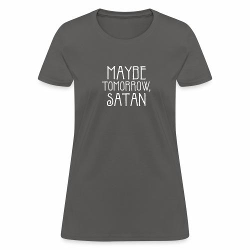 Maybe Tomorrow, Satan (white text) - Women's T-Shirt