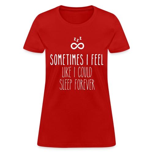 Sometimes I feel like I could sleep forever - Women's T-Shirt