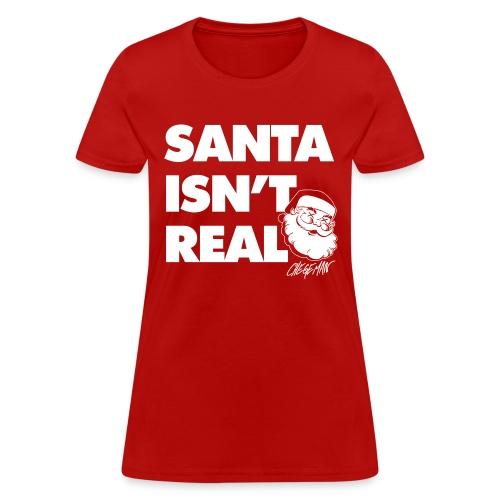 Santa Isn t Real - Women's T-Shirt