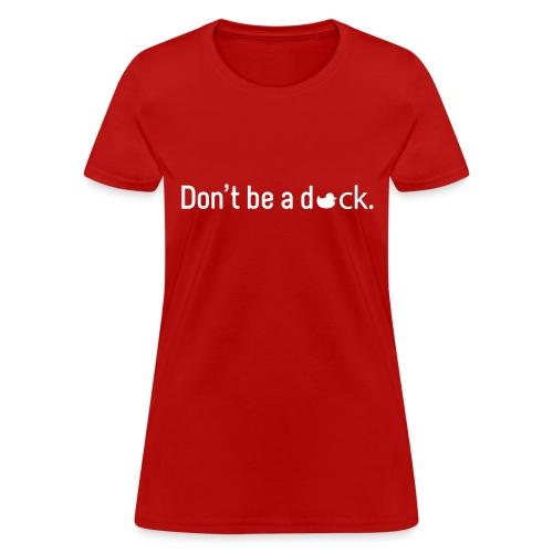 Don't Be a Duck - Women's T-Shirt