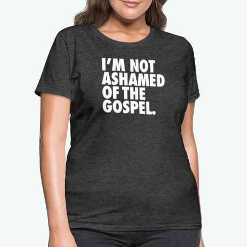 I´M NOT ASHAMED OF THE GOSPEL - Women's T-Shirt