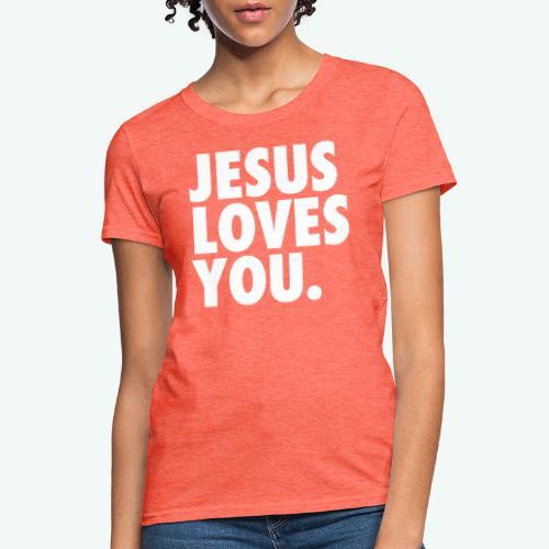 JESUS LOVES YOU - Women's T-Shirt