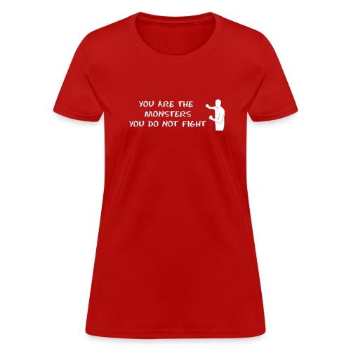 Fight Monsters - Women's T-Shirt