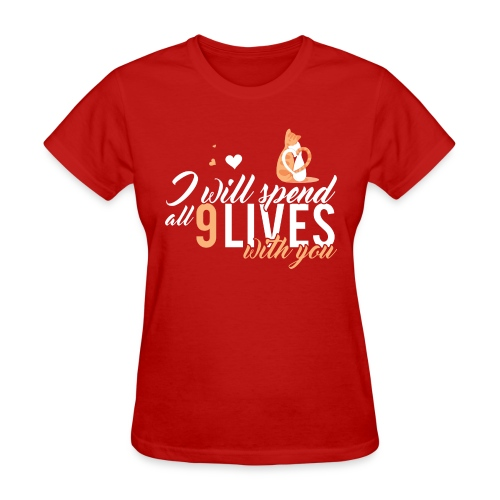 I will spend 9 LIVES with you - Women's T-Shirt