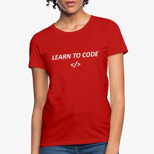 Learn to code - Women's T-Shirt