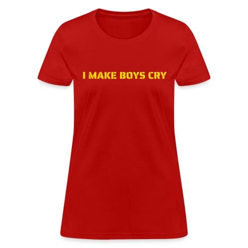 I MAKE BOYS CRY - Women's T-Shirt