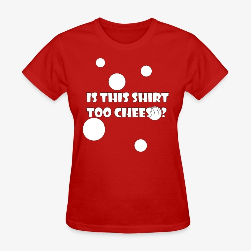 Is This Shirt Too Cheesy? - Women's T-Shirt