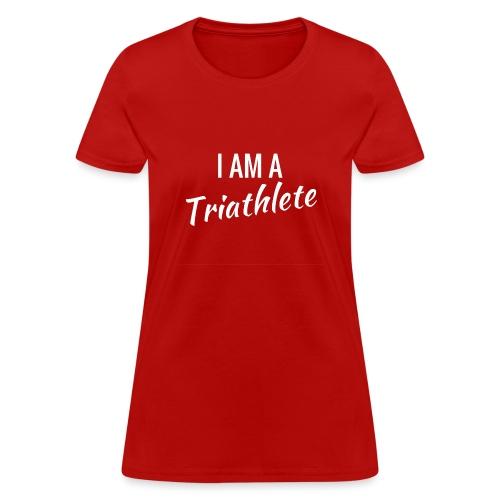 I am a Triathlete - Women's T-Shirt